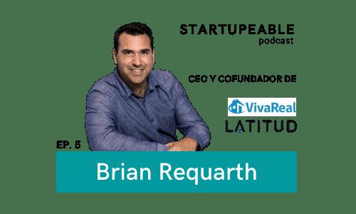 brian requarth latitud startupeable podcast